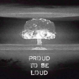 Proud to be Loud